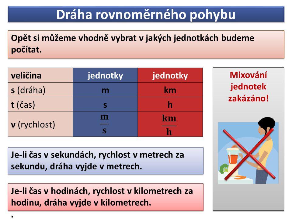 Dráha rovnoměrného pohybu Opět si můžeme vhodně vybrat v jakých jednotkách budeme počítat.