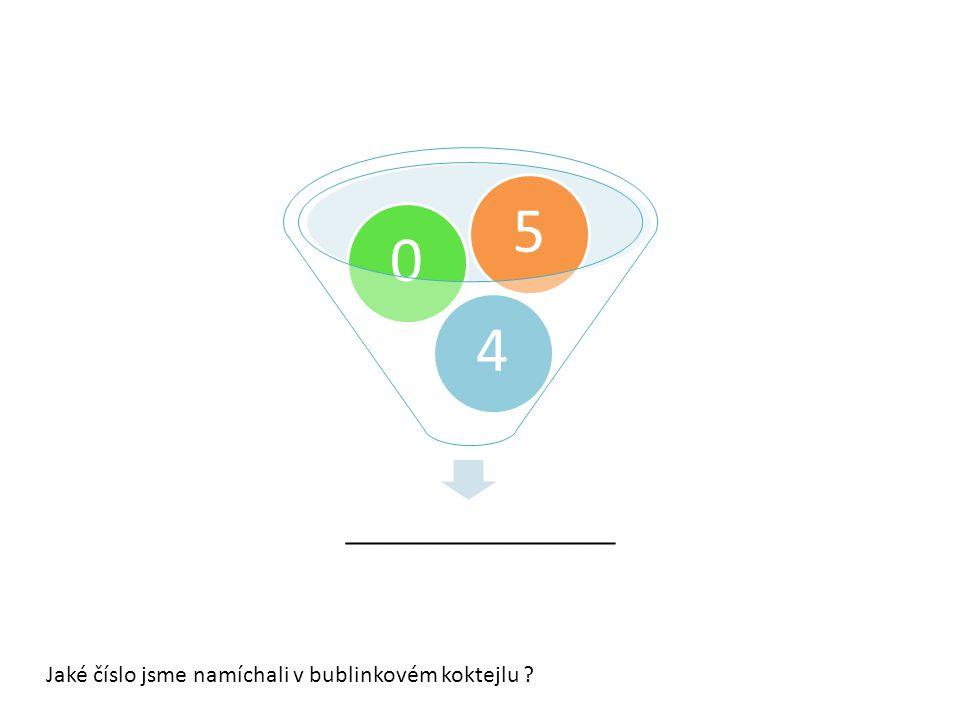 __________________ 405 Jaké číslo jsme namíchali v bublinkovém koktejlu