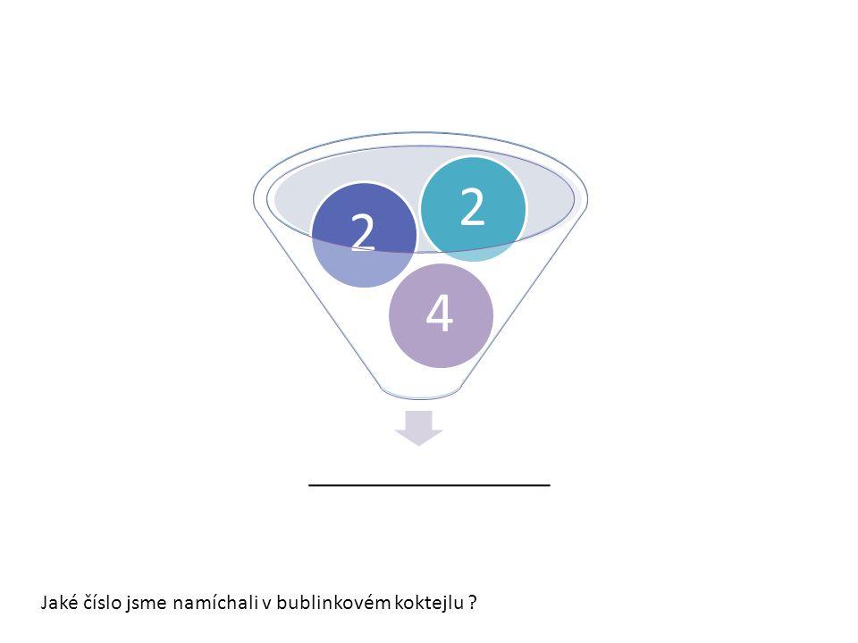 __________________ 405 Jaké číslo jsme namíchali v bublinkovém koktejlu 422