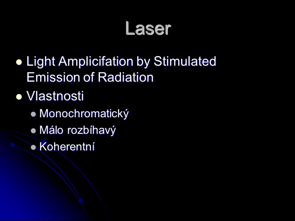 Laser Light Amplicifation by Stimulated Emission of Radiation Light Amplicifation by Stimulated Emission of Radiation Vlastnosti Vlastnosti Monochroma