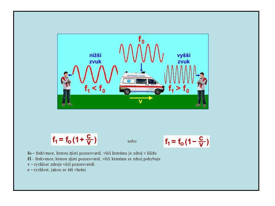 nebo fo – frekvence, kterou zjistí pozorovatel, vůči kterému je zdroj v klidu f1 - frekvence, kterou zjistí pozorovatel, vůči kterému se zdroj pohybuj