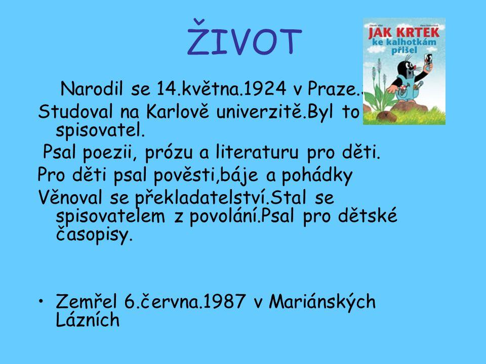 ŽIVOT Narodil se 14.května.1924 v Praze.S Studoval na Karlově univerzitě.Byl to český spisovatel. Psal poezii, prózu a literaturu pro děti. Pro děti p