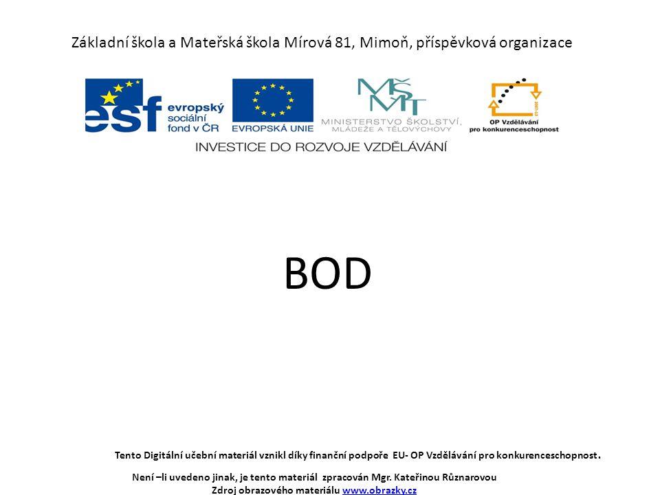 Základní škola a Mateřská škola Mírová 81, Mimoň, příspěvková organizace BOD Tento Digitální učební materiál vznikl díky finanční podpoře EU- OP Vzdělávání pro konkurenceschopnost.