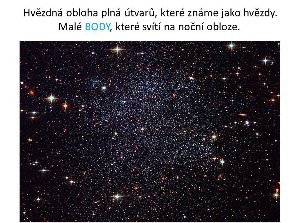Hvězdná obloha plná útvarů, které známe jako hvězdy. Malé BODY, které svítí na noční obloze.