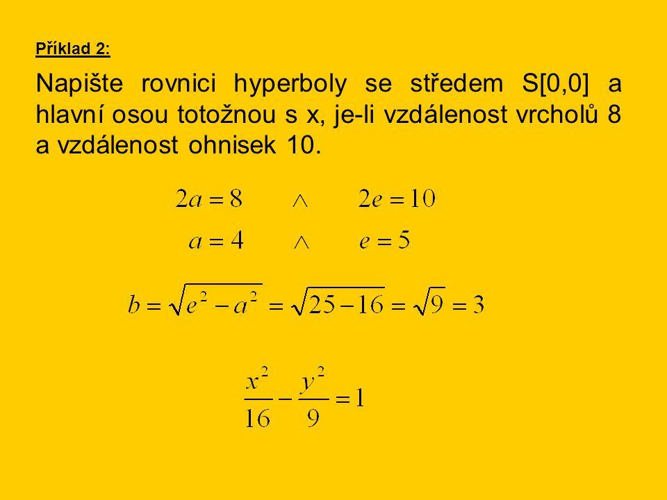 Příklad 2: Napište rovnici hyperboly se středem S[0,0] a hlavní osou totožnou s x, je-li vzdálenost vrcholů 8 a vzdálenost ohnisek 10.