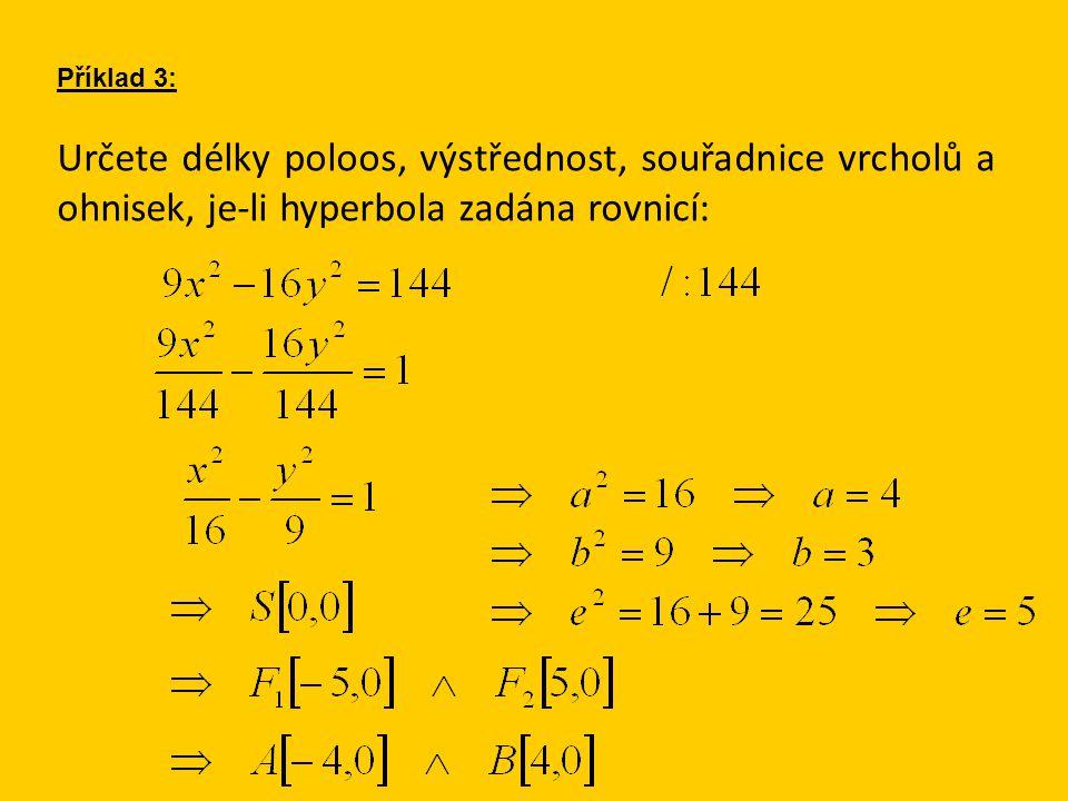 Příklad 3: Určete délky poloos, výstřednost, souřadnice vrcholů a ohnisek, je-li hyperbola zadána rovnicí: