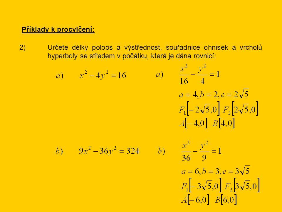 Příklady k procvičení: 2)Určete délky poloos a výstřednost, souřadnice ohnisek a vrcholů hyperboly se středem v počátku, která je dána rovnicí: