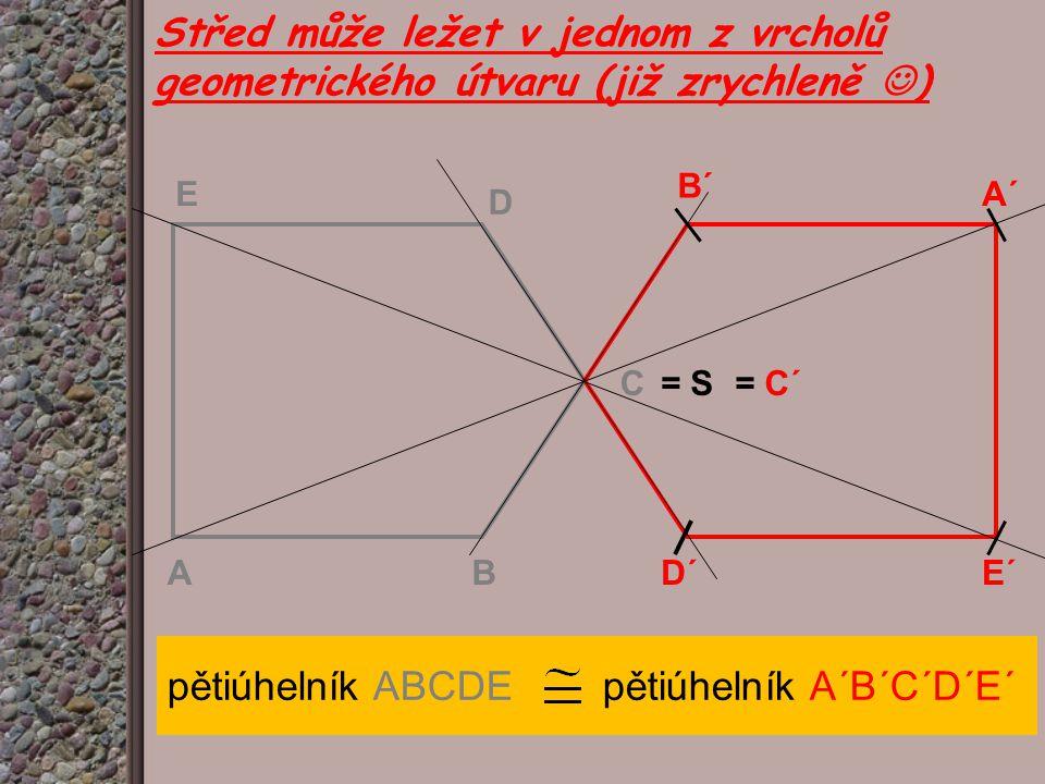 Střed může ležet v jednom z vrcholů geometrického útvaru (již zrychleně ) AB C D E B´ A´ D´E´ = S= C´ pětiúhelník ABCDE pětiúhelník A´B´C´D´E´