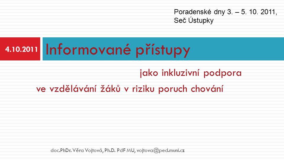 jako inkluzivní podpora ve vzdělávání žáků v riziku poruch chování Informované přístupy 4.10.2011 doc.PhDr. Věra Vojtová, Ph.D. PdF MU, vojtova@ped.mu