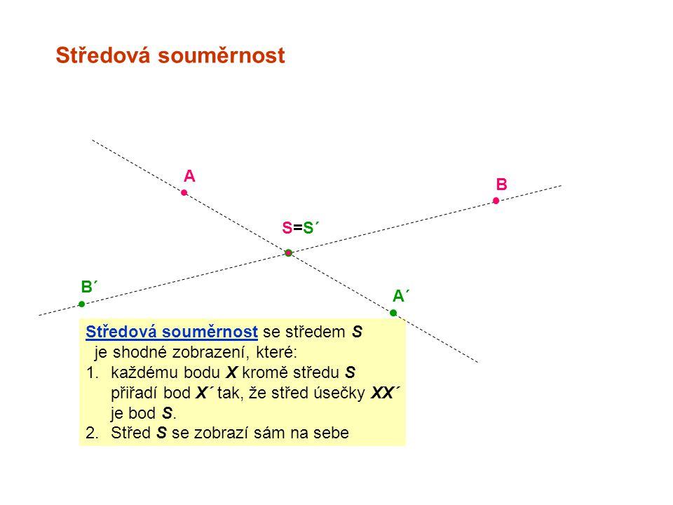 Středová souměrnost A B´ B A´ S=S´ Středová souměrnost se středem S je shodné zobrazení, které: 1.každému bodu X kromě středu S přiřadí bod X´ tak, že