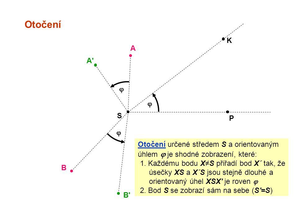 Otočení S P K  A A'  B  B' Otočení určené středem S a orientovaným úhlem  je shodné zobrazení, které: 1. Každému bodu X≠S přiřadí bod X´ tak, že