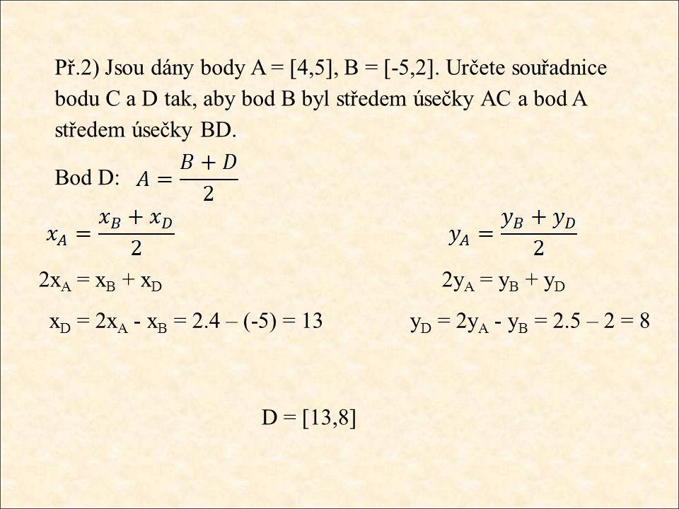 Př.2) Jsou dány body A =  4,5 , B =  -5,2 .