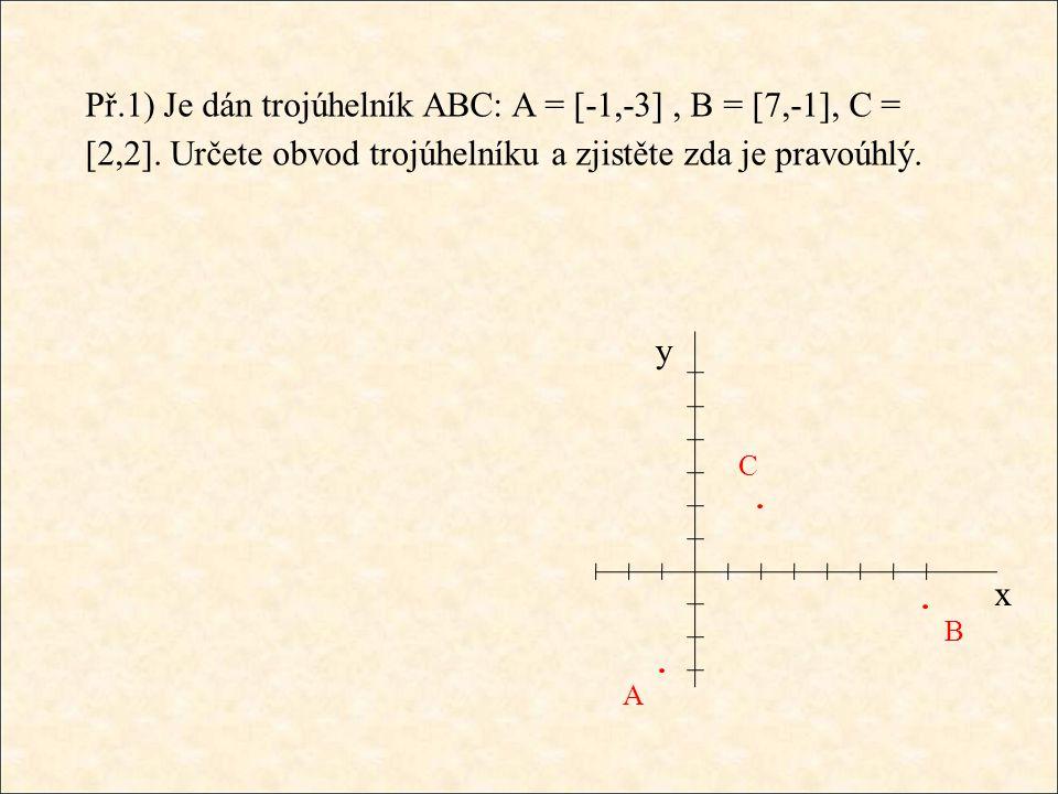 y x A B C Př.1) Je dán trojúhelník ABC: A = [-1,-3], B = [7,-1], C = [2,2].