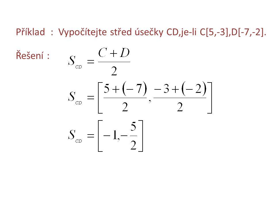 Příklad : Vypočítejte střed úsečky CD,je-li C[5,-3],D[-7,-2]. Řešení :