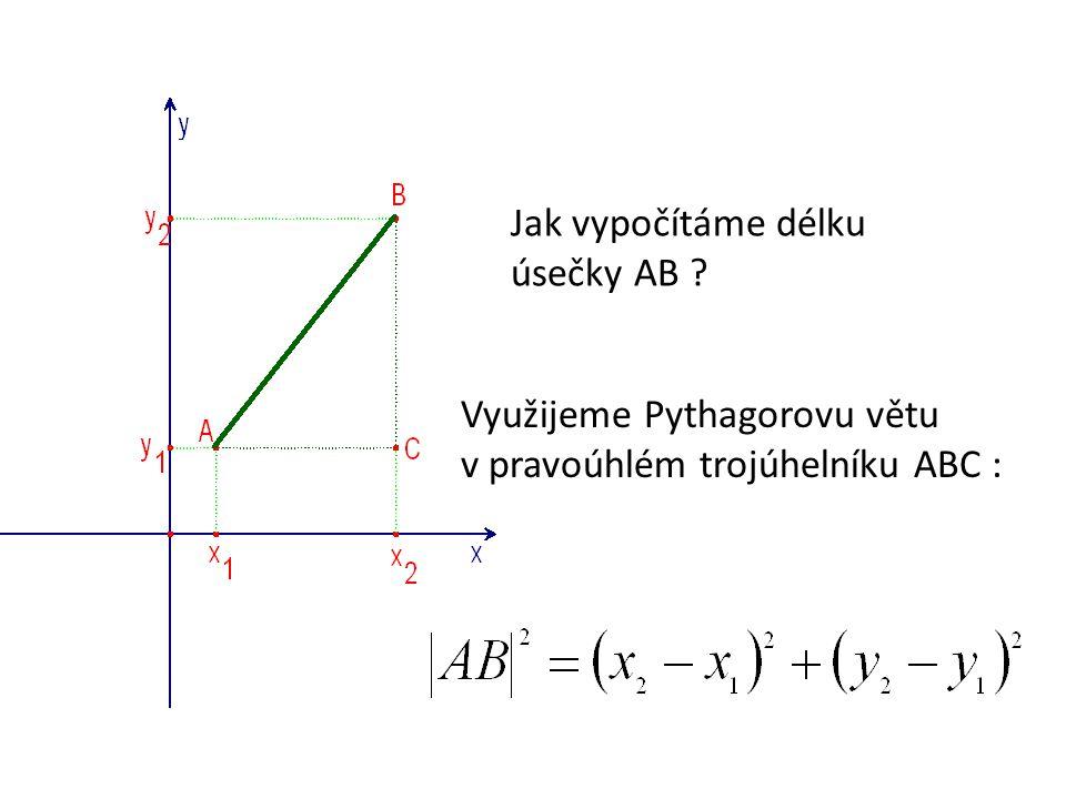 Jak vypočítáme délku úsečky AB Využijeme Pythagorovu větu v pravoúhlém trojúhelníku ABC :