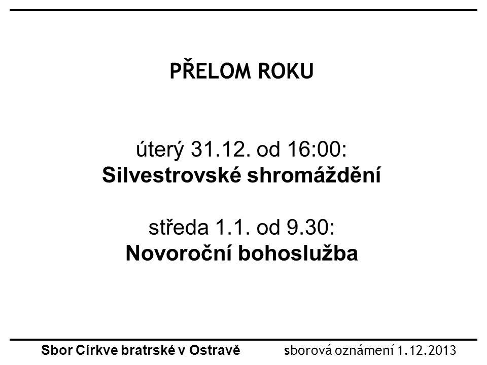 Sbor Církve bratrské v Ostravě sborová oznámení 1.12.2013 PŘELOM ROKU úterý 31.12.