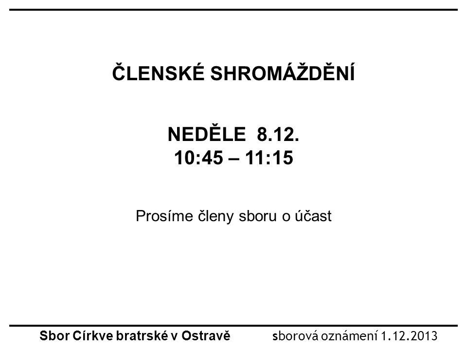 Sbor Církve bratrské v Ostravě sborová oznámení 1.12.2013 ČLENSKÉ SHROMÁŽDĚNÍ NEDĚLE 8.12.