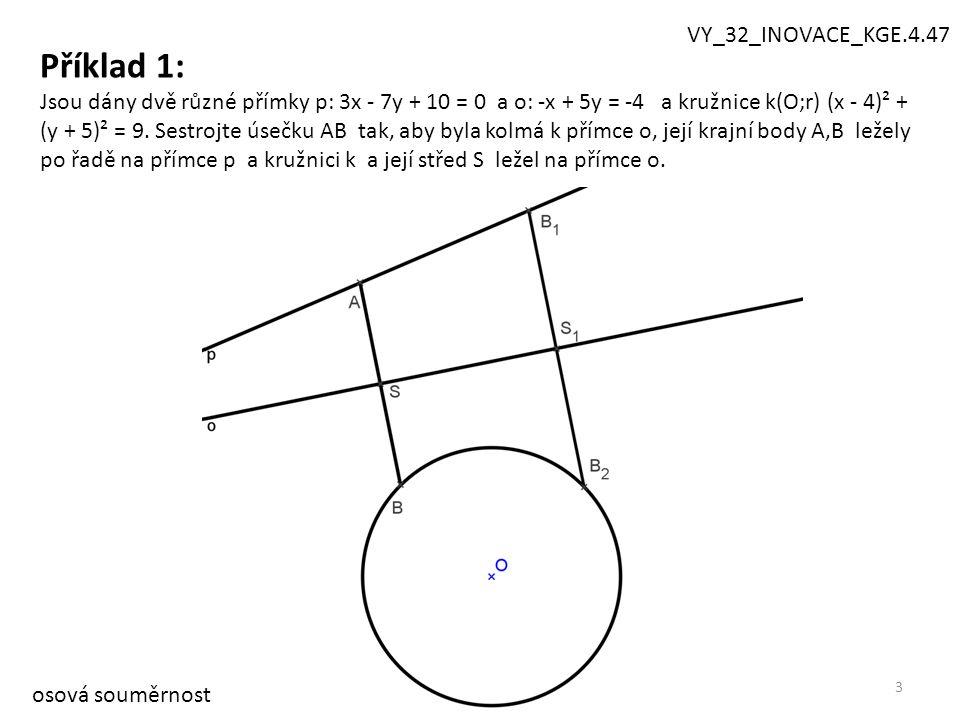 4 přímky p: 3x - 7y + 10 = 0 a o: -x + 5y = -4 a kružnice k(O;r) (x - 4)² + (y + 5)² = 9.