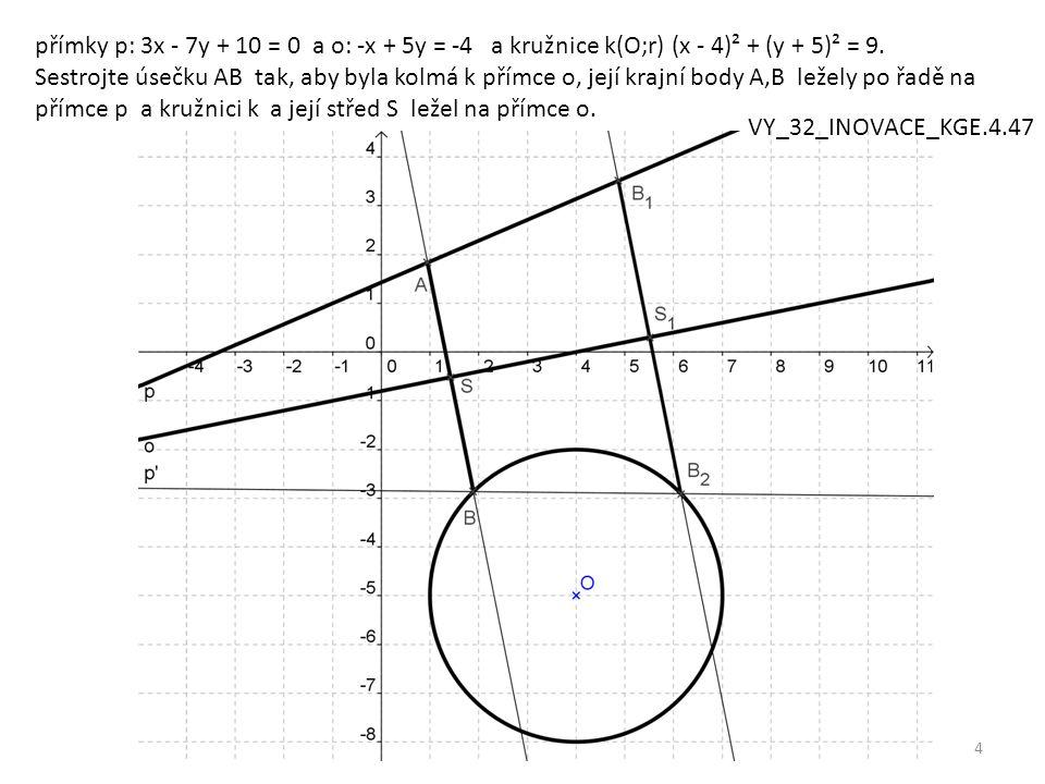 5 Příklad 2: Jsou dány dvě k (O, r 1 ); l (O, r 2 ); k: (x - 5)² + (y - 1)² = 4, l: (x - 5)² + (y - 1)² = 25 a bod S[5,-1] ležící na menší z nich.