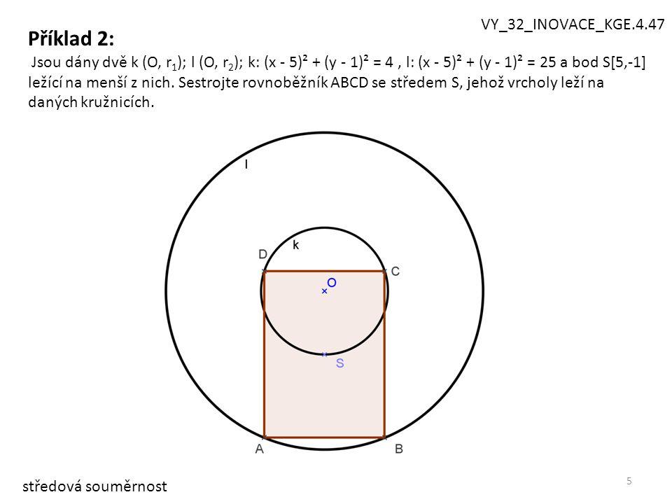 6 k: (x - 5)² + (y - 1)² = 4, l: (x - 5)² + (y - 1)² = 25, bod S[5,-1] leží na menší z nich.
