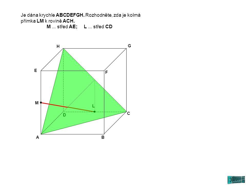 L D Je dána krychle ABCDEFGH.Rozhodněte, zda je kolmá přímka LM k rovině ACH.