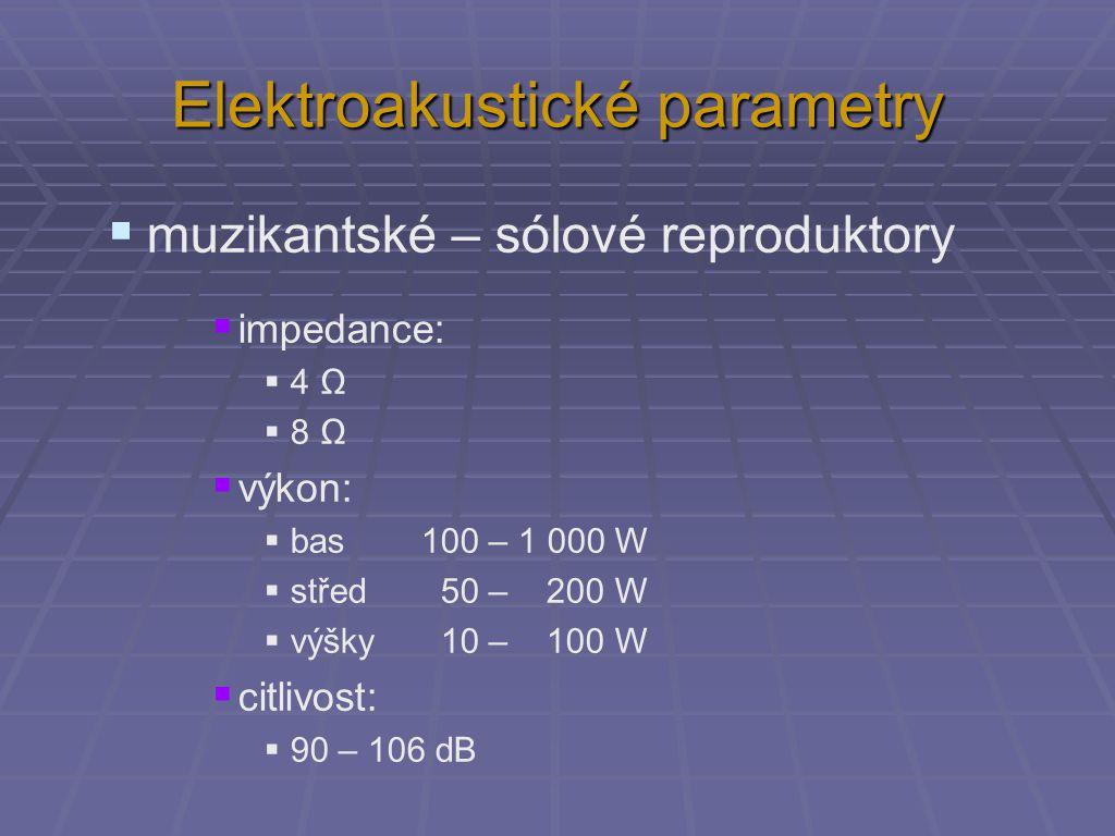 Elektroakustické parametry  profesionální - pódiové reproduktory  impedance:  4 Ω  8 Ω  výkon:  bas 200 – 5 000 W  střed 200 – 2 000 W  výšky100 – 800 W  citlivost:  105 – 110 dB
