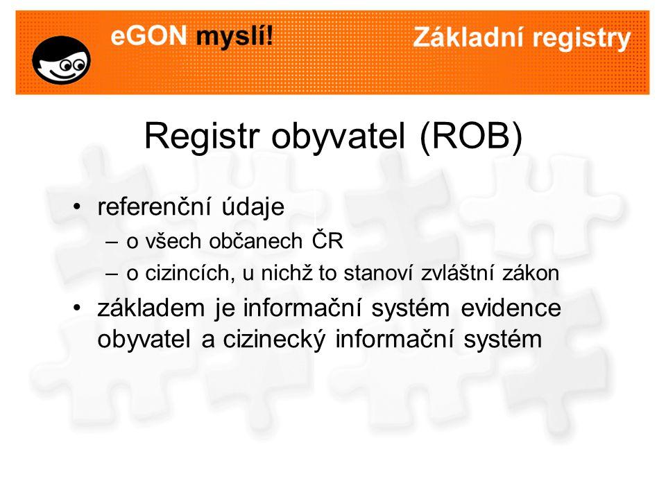 Registr obyvatel (ROB) referenční údaje –o všech občanech ČR –o cizincích, u nichž to stanoví zvláštní zákon základem je informační systém evidence ob