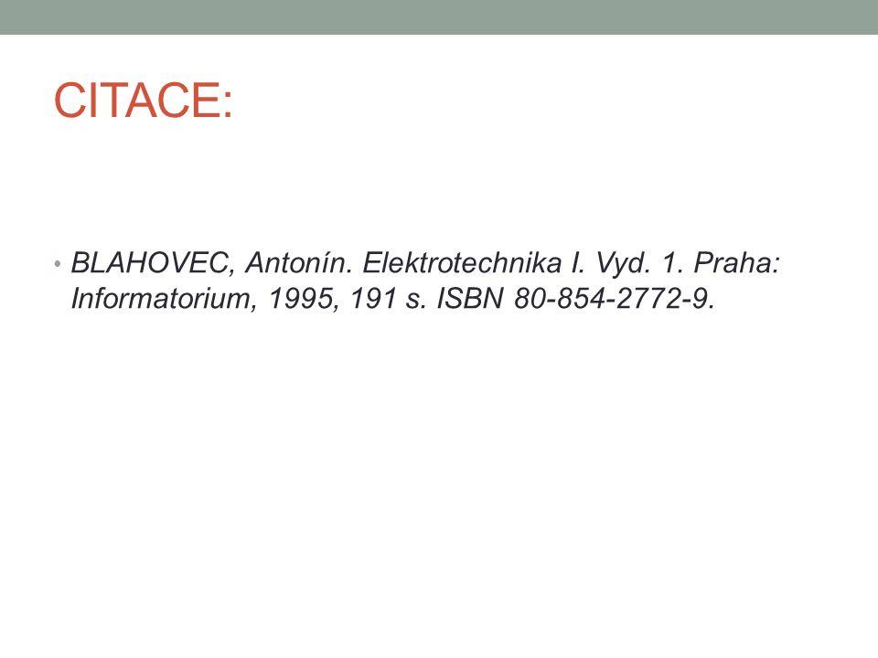 CITACE: BLAHOVEC, Antonín. Elektrotechnika I. Vyd. 1. Praha: Informatorium, 1995, 191 s. ISBN 80-854-2772-9.