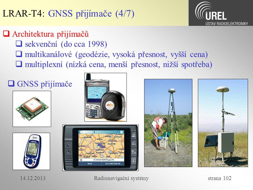 14.12.2013Radionavigační systémy strana 102 LRAR-T4: GNSS přijímače (4/7)  Architektura přijímačů  sekvenční (do cca 1998)  multikanálové (geodézie