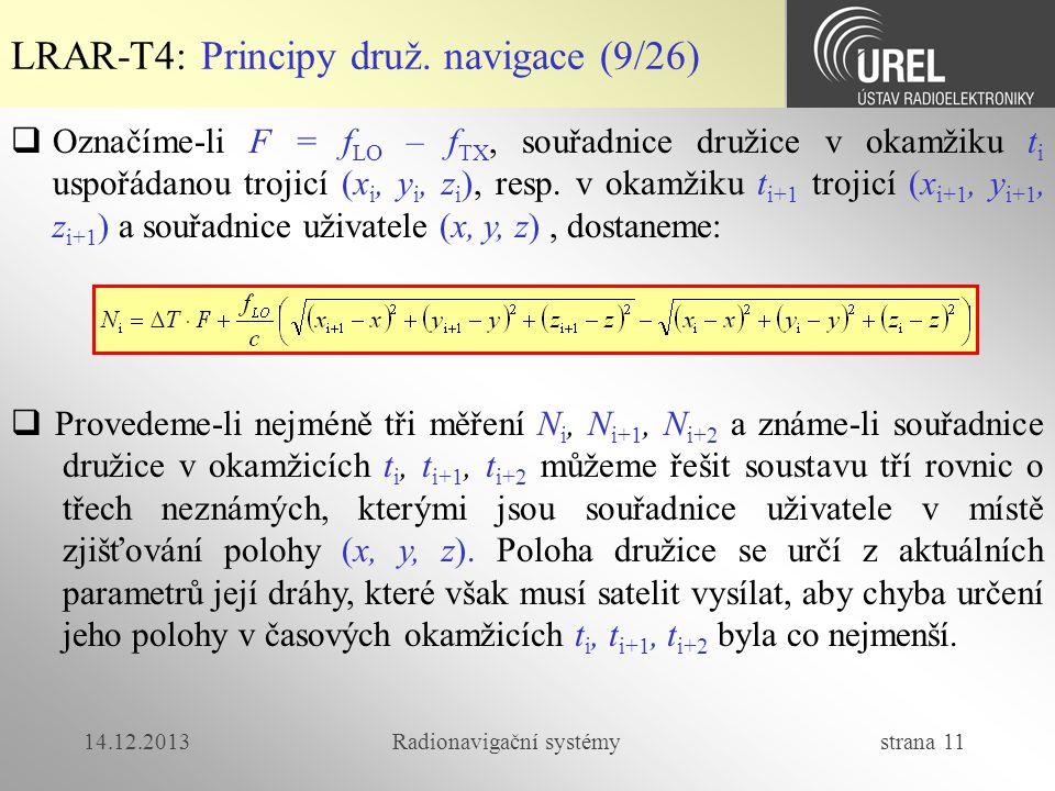 14.12.2013Radionavigační systémy strana 11 LRAR-T4: Principy druž. navigace (9/26)  Provedeme-li nejméně tři měření N i, N i+1, N i+2 a známe-li souř