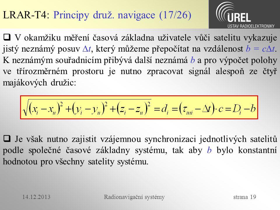 14.12.2013Radionavigační systémy strana 19 LRAR-T4: Principy druž. navigace (17/26)  V okamžiku měření časová základna uživatele vůči satelitu vykazu