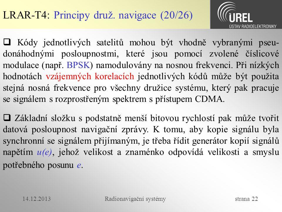 14.12.2013Radionavigační systémy strana 22 LRAR-T4: Principy druž. navigace (20/26)  Kódy jednotlivých satelitů mohou být vhodně vybranými pseu- doná