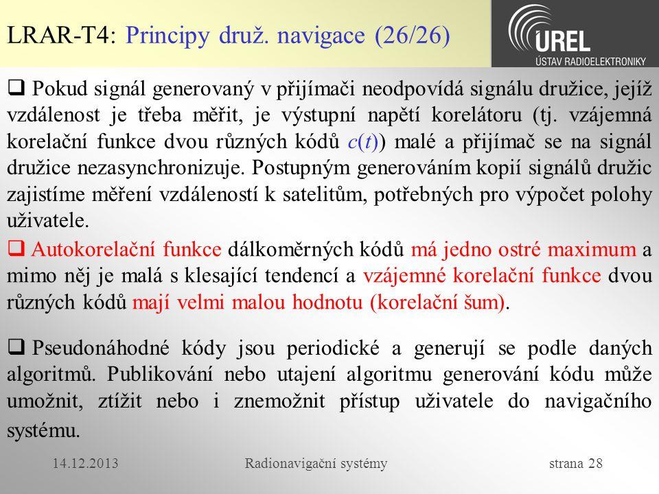 14.12.2013Radionavigační systémy strana 28 LRAR-T4: Principy druž. navigace (26/26)  Pokud signál generovaný v přijímači neodpovídá signálu družice,