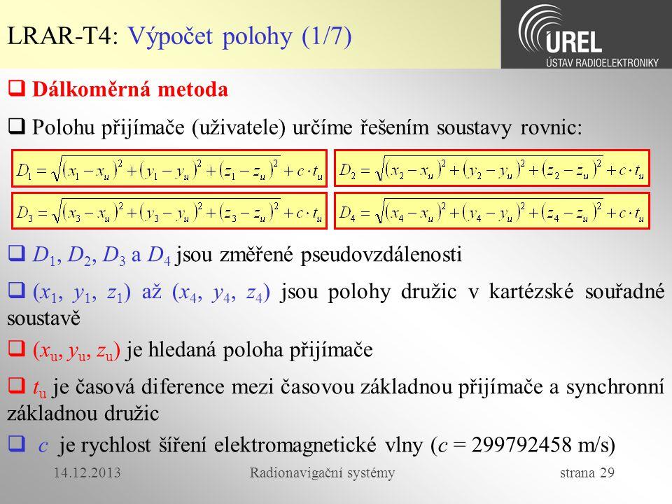14.12.2013Radionavigační systémy strana 29 LRAR-T4: Výpočet polohy (1/7)  Dálkoměrná metoda  Polohu přijímače (uživatele) určíme řešením soustavy ro