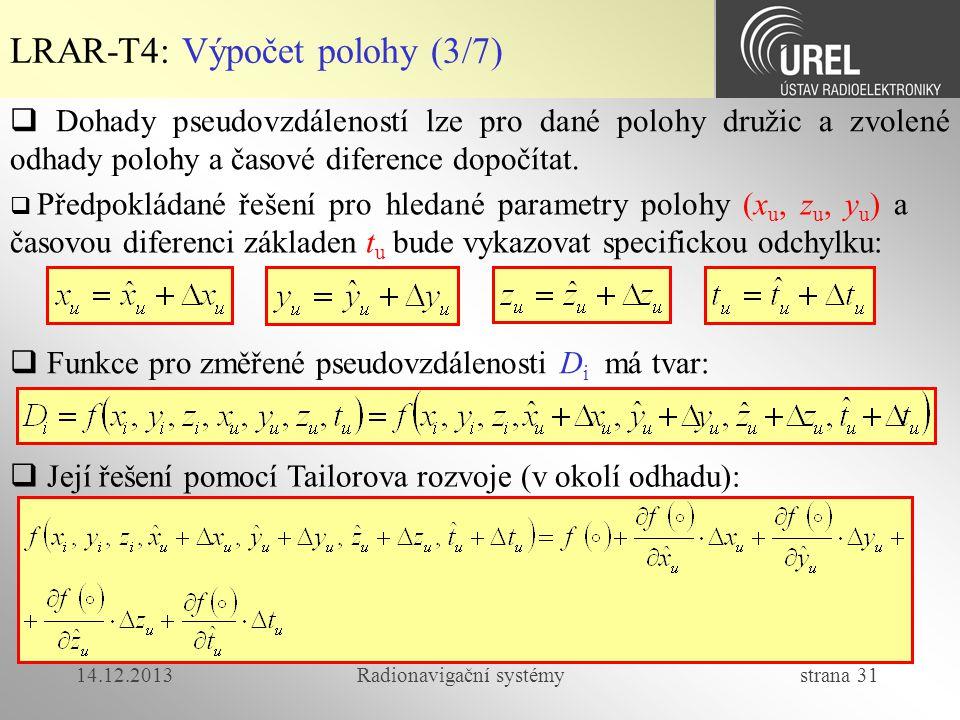 14.12.2013Radionavigační systémy strana 31 LRAR-T4: Výpočet polohy (3/7)  Dohady pseudovzdáleností lze pro dané polohy družic a zvolené odhady polohy