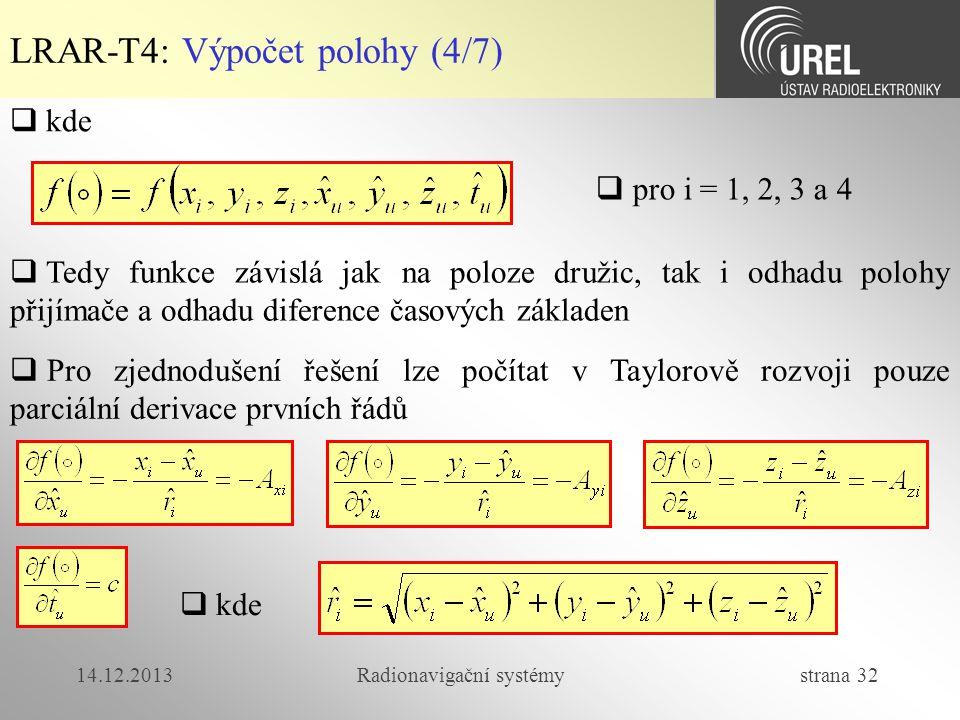 14.12.2013Radionavigační systémy strana 32 LRAR-T4: Výpočet polohy (4/7)  kde  Tedy funkce závislá jak na poloze družic, tak i odhadu polohy přijíma