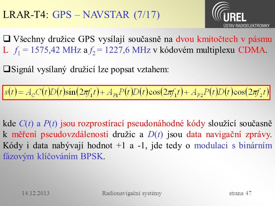 14.12.2013Radionavigační systémy strana 47 LRAR-T4: GPS – NAVSTAR (7/17)  Všechny družice GPS vysílají současně na dvou kmitočtech v pásmu L f 1 = 15
