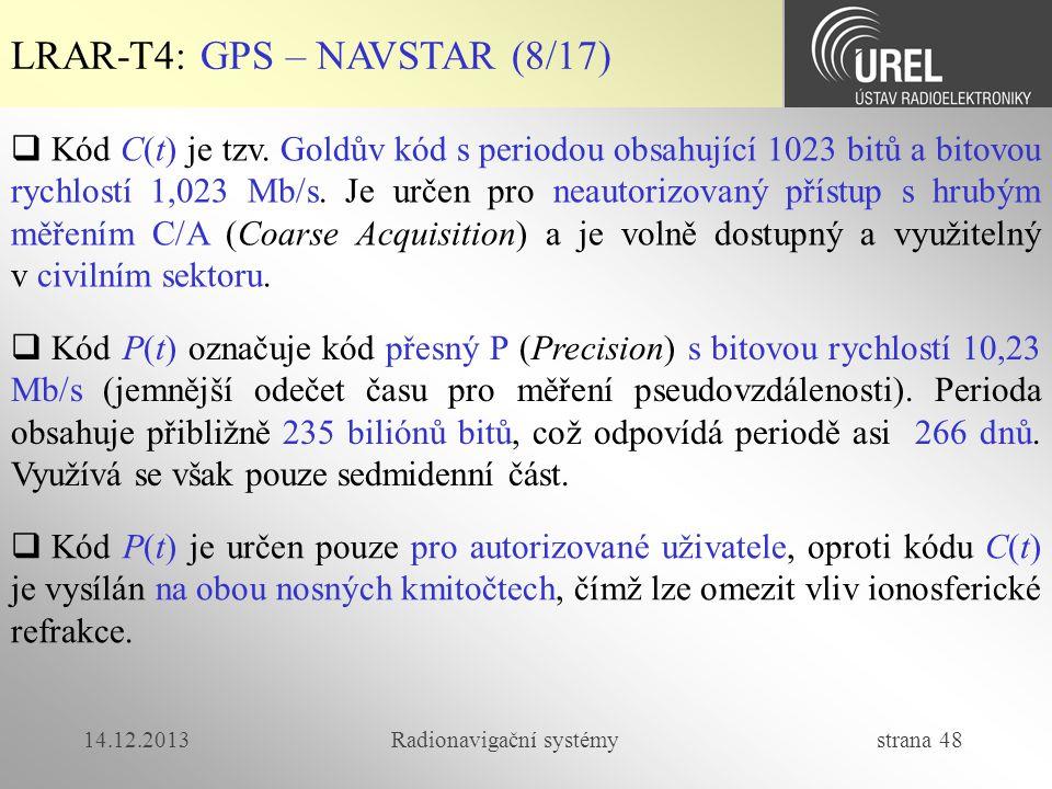 14.12.2013Radionavigační systémy strana 48 LRAR-T4: GPS – NAVSTAR (8/17)  Kód C(t) je tzv. Goldův kód s periodou obsahující 1023 bitů a bitovou rychl