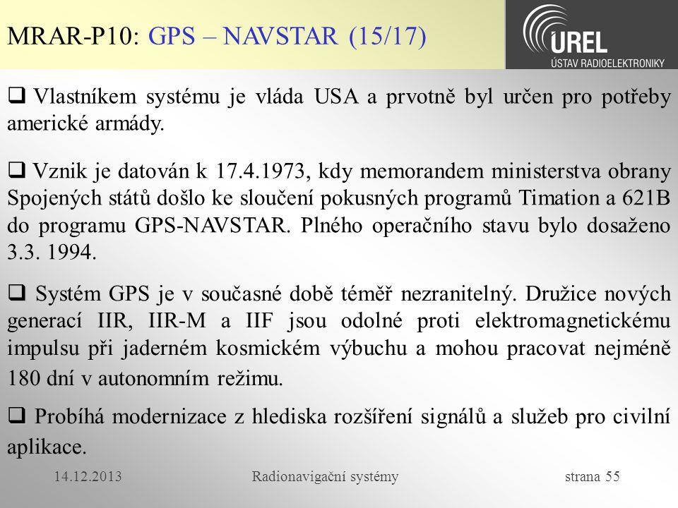 14.12.2013Radionavigační systémy strana 55 MRAR-P10: GPS – NAVSTAR (15/17)  Vlastníkem systému je vláda USA a prvotně byl určen pro potřeby americké