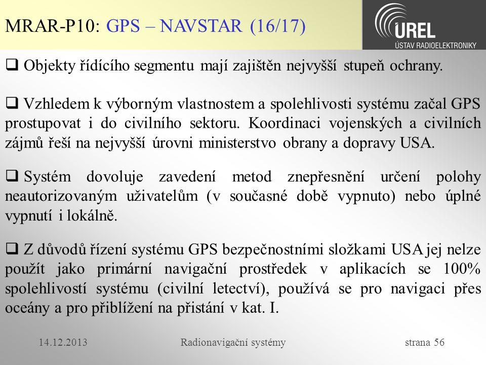 14.12.2013Radionavigační systémy strana 56 MRAR-P10: GPS – NAVSTAR (16/17)  Objekty řídícího segmentu mají zajištěn nejvyšší stupeň ochrany.  Vzhled