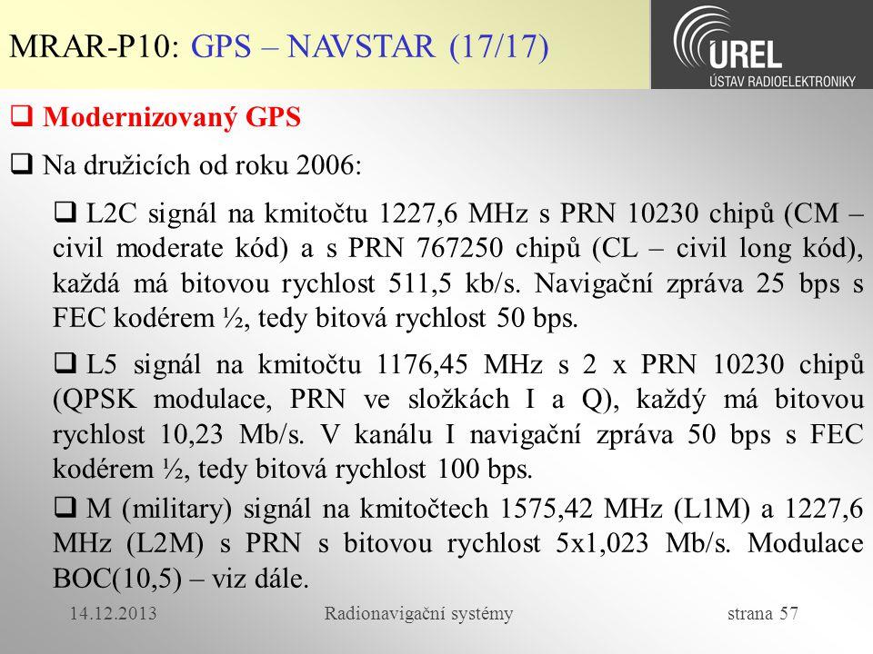 14.12.2013Radionavigační systémy strana 57 MRAR-P10: GPS – NAVSTAR (17/17)  Modernizovaný GPS  Na družicích od roku 2006:  L2C signál na kmitočtu 1