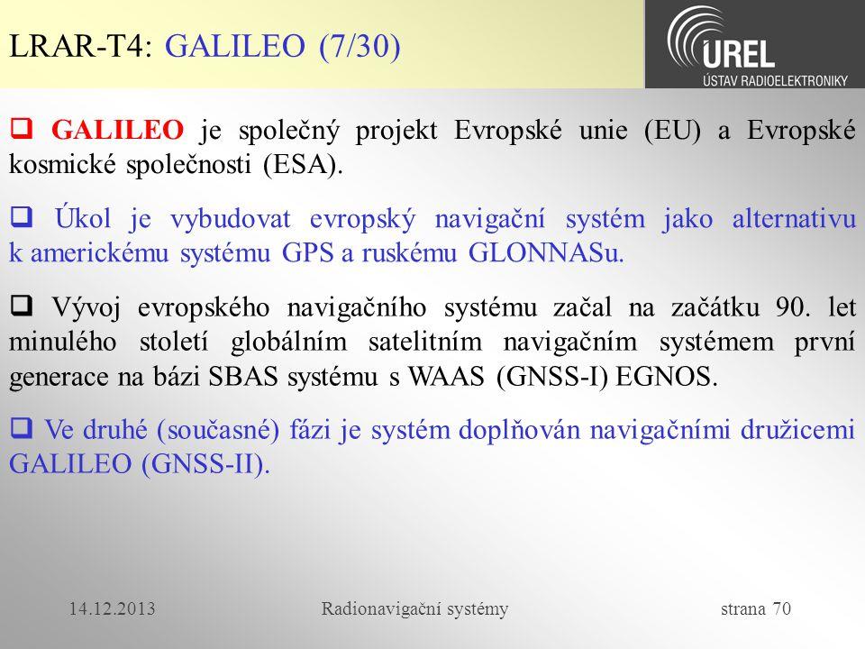 14.12.2013Radionavigační systémy strana 70 LRAR-T4: GALILEO (7/30)  GALILEO je společný projekt Evropské unie (EU) a Evropské kosmické společnosti (E