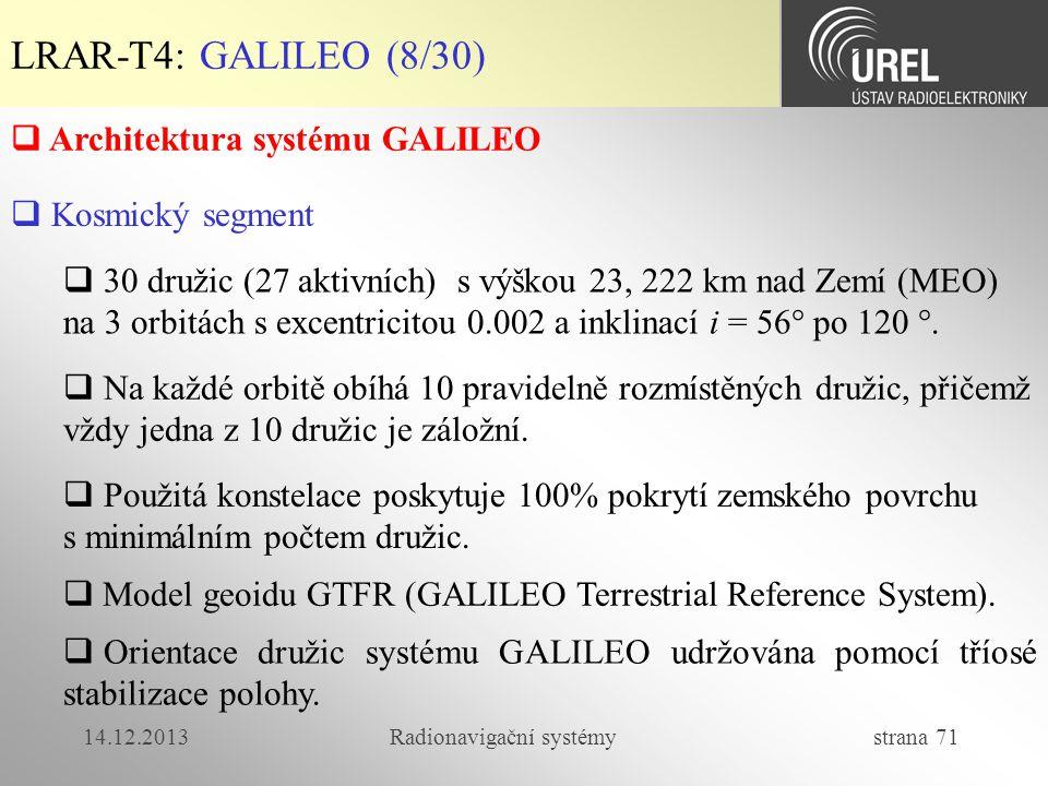 14.12.2013Radionavigační systémy strana 71 LRAR-T4: GALILEO (8/30)  Kosmický segment  Architektura systému GALILEO  30 družic (27 aktivních) s výšk