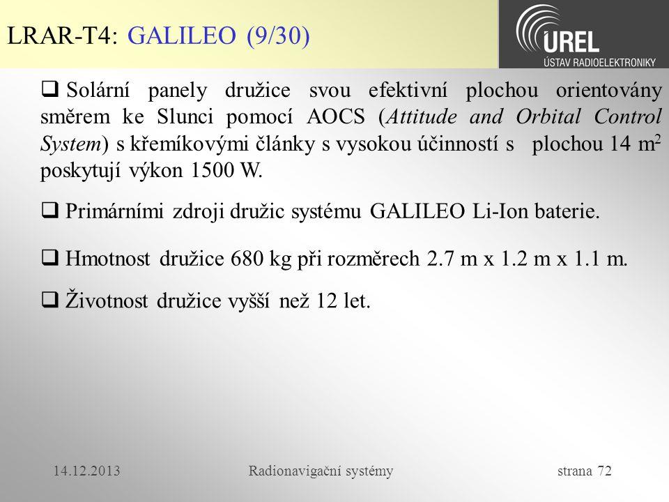 14.12.2013Radionavigační systémy strana 72 LRAR-T4: GALILEO (9/30)  Solární panely družice svou efektivní plochou orientovány směrem ke Slunci pomocí