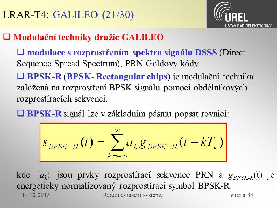 14.12.2013Radionavigační systémy strana 84 LRAR-T4: GALILEO (21/30) kde {a k } jsou prvky rozprostírací sekvence PRN a g BPSK-R (t) je energeticky nor
