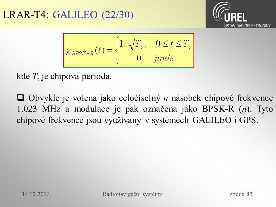 14.12.2013Radionavigační systémy strana 85 LRAR-T4: GALILEO (22/30) kde T c je chipová perioda.  Obvykle je volena jako celočíselný n násobek chipové