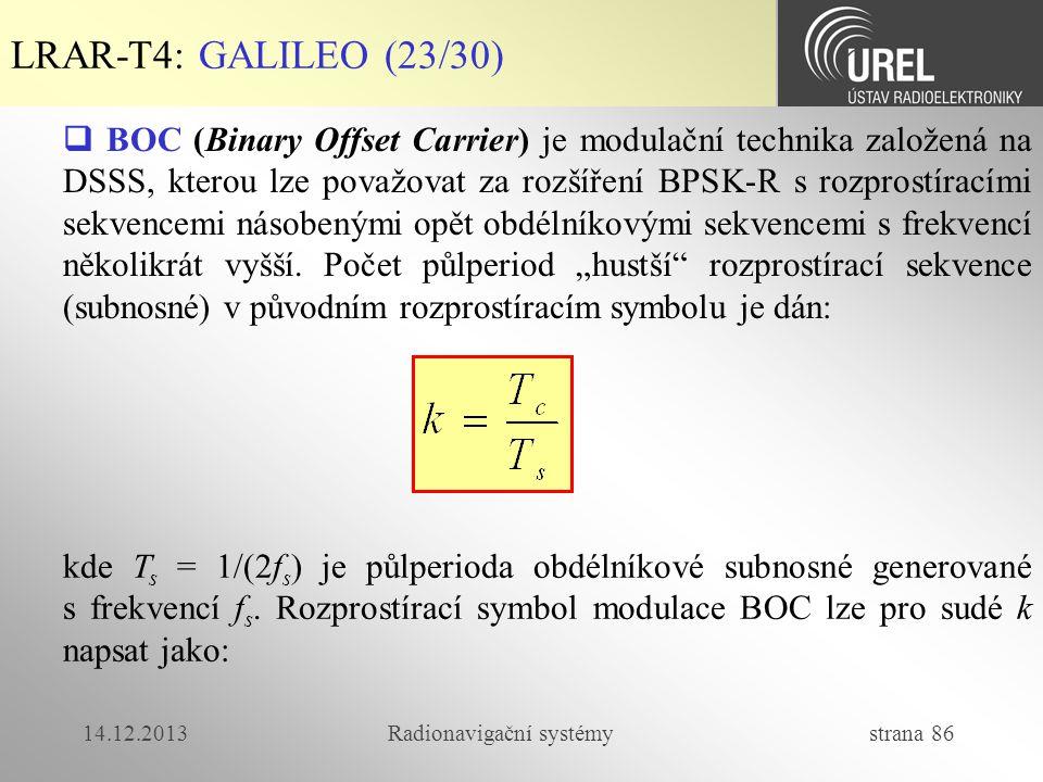 14.12.2013Radionavigační systémy strana 86 LRAR-T4: GALILEO (23/30)  BOC (Binary Offset Carrier) je modulační technika založená na DSSS, kterou lze p