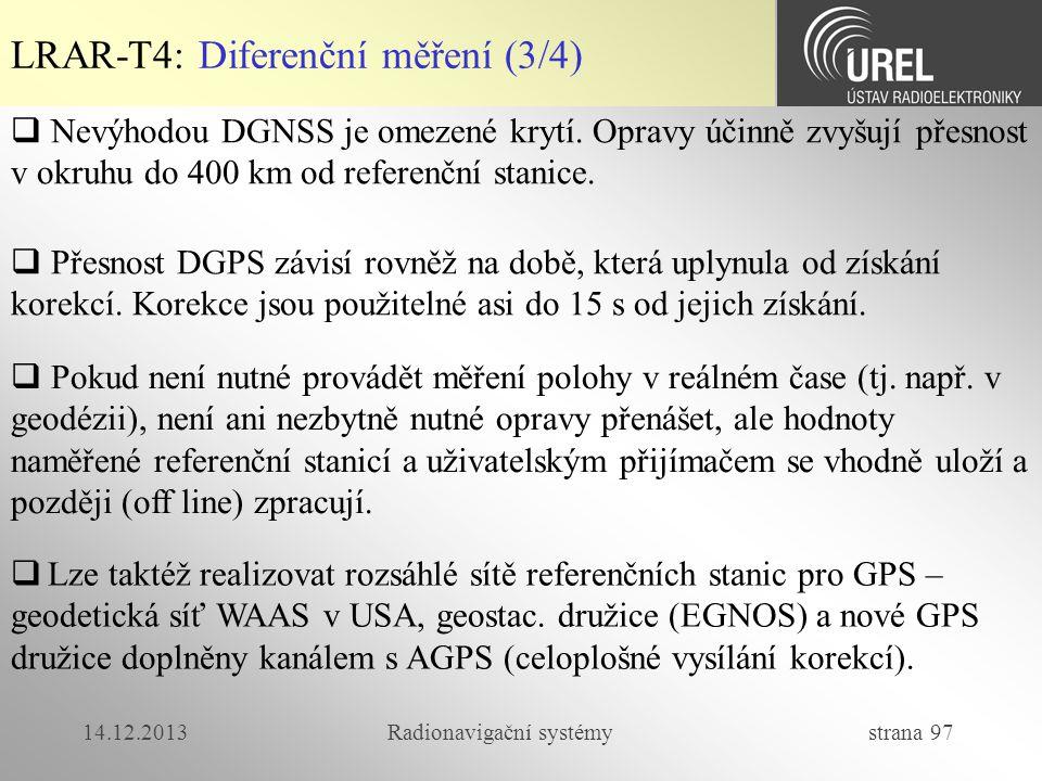 14.12.2013Radionavigační systémy strana 97 LRAR-T4: Diferenční měření (3/4)  Nevýhodou DGNSS je omezené krytí. Opravy účinně zvyšují přesnost v okruh