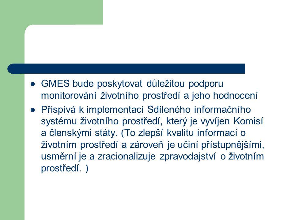 GMES bude poskytovat důležitou podporu monitorování životního prostředí a jeho hodnocení Přispívá k implementaci Sdíleného informačního systému životního prostředí, který je vyvíjen Komisí a členskými státy.