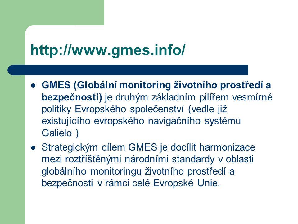 http://www.gmes.info/ GMES (Globální monitoring životního prostředí a bezpečnosti) je druhým základním pilířem vesmírné politiky Evropského společenství (vedle již existujícího evropského navigačního systému Galielo ) Strategickým cílem GMES je docílit harmonizace mezi roztříštěnými národními standardy v oblasti globálního monitoringu životního prostředí a bezpečnosti v rámci celé Evropské Unie.